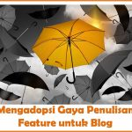 Mengadopsi Gaya Penulisan Feature untuk Blog